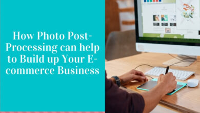 Photo of How Photo Post-Processing Can Help to Build up Your E-commerce Business