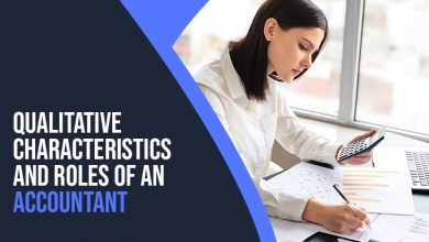 Photo of Qualitative Characteristics, Objectives and Roles of an Accountant