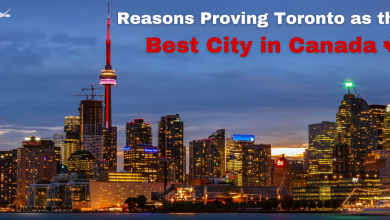Photo of Reasons Proving Toronto as the Best City in Canada