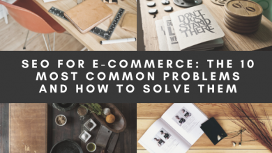 Photo of SEO FOR E-COMMERCE: THE 10 MOST COMMON PROBLEMS AND HOW TO SOLVE THEM