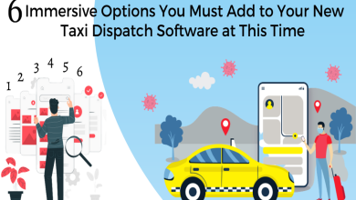Photo of 6 Immersive Options You Must Add to Your New Taxi Dispatch Software at This Time