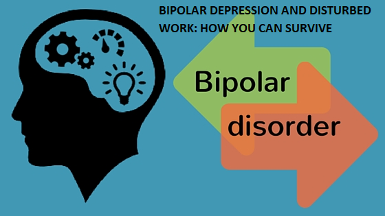 BIPOLAR-DEPRESSION-AND-DISTURBED-WORK-HOW-YOU-CAN-SURVIVE